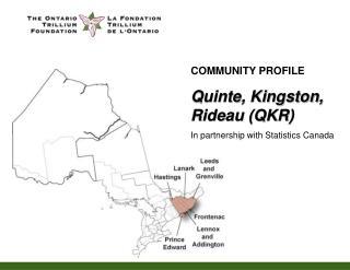 COMMUNITY PROFILE Quinte, Kingston, Rideau (QKR) In partnership with Statistics Canada