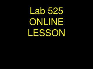 Lab 525         ONLINE        LESSON