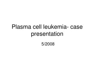 Plasma cell leukemia- case presentation