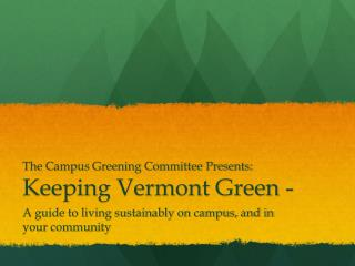 The Campus Greening Committee Presents: Keeping Vermont Green -
