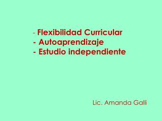 -  Flexibilidad Curricular - Autoaprendizaje - Estudio independiente