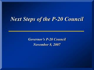 Next Steps of the P-20 Council