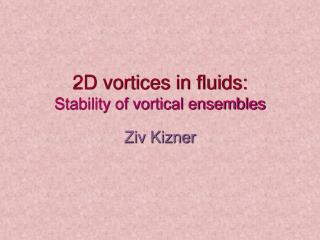 2D vortices in fluids: Stability of vortical ensembles