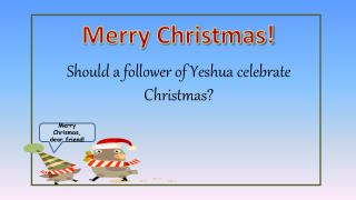 Should a follower of Yeshua celebrate Christmas?