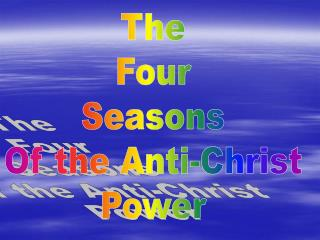 The Four Seasons Of the Anti-Christ Power