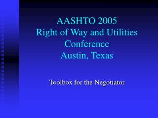AASHTO 2005  Right of Way and Utilities Conference Austin, Texas