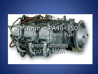 Mirage  – PA46 -350 Power Plant and Fuel
