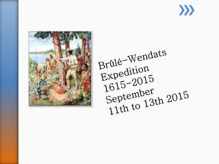 Brûlé-Wendats Expedition 1615-2015 September  11th to 13th 2015