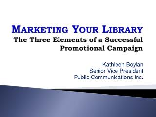 Marketing Your Library The Three Elements of a Successful Promotional Campaign