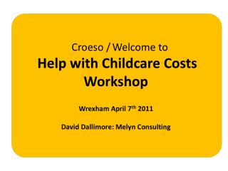 Croeso  / Welcome to  Help with Childcare  Costs Workshop Wrexham April 7 th  2011