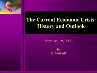The Current Economic Crisis:  History and Outlook