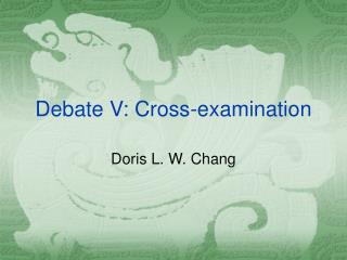 Debate V: Cross-examination