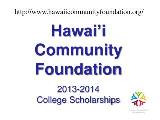 Hawai'i  Community  Foundation 2013-2014 College Scholarships