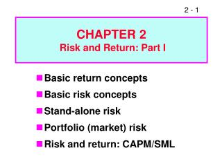 Basic return concepts Basic risk concepts Stand-alone risk Portfolio market risk Risk and return: CAPM