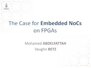 The Case for  Embedded  NoCs on FPGAs