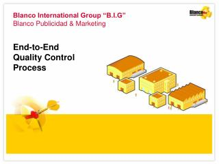 "Blanco International Group ""B.I.G"" Blanco Publicidad & Marketing End-to-End  Quality Control"