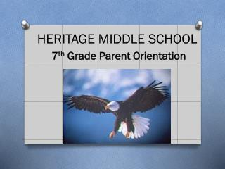 HERITAGE MIDDLE SCHOOL 7 th  Grade Parent Orientation