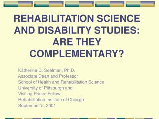 REHABILITATION SCIENCE AND DISABILITY STUDIES:  ARE THEY COMPLEMENTARY?