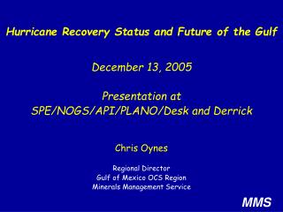 Chris Oynes Regional Director Gulf of Mexico OCS Region  Minerals Management Service