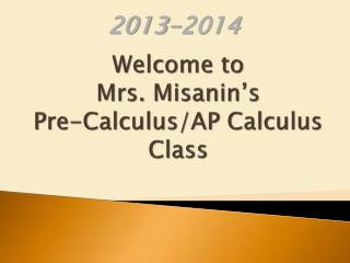 Welcome to  Mrs. Misanin's Pre-Calculus/AP Calculus  Class
