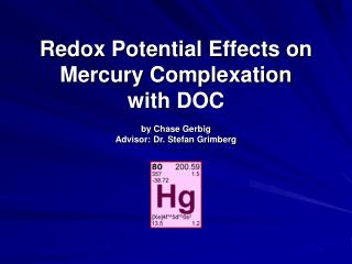 Redox Potential Effects on Mercury Complexation  with DOC  by Chase Gerbig Advisor: Dr. Stefan Grimberg