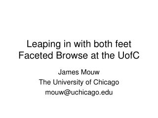 Leaping in with both feet Faceted Browse at the UofC