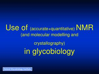 Use of  (accurate+quantitative)  NMR  (and molecular modelling and crystallography)