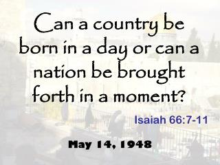 Can a country be born in a day or can a nation be brought forth in a moment?