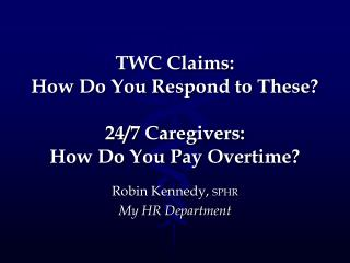 TWC Claims: How Do You Respond to These? 24/7 Caregivers: How Do You Pay Overtime?