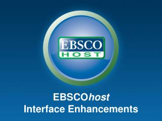 EBSCO host Interface Enhancements