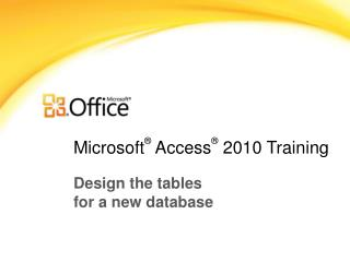 Microsoft ® Access ® 2010 Training
