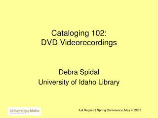 Cataloging 102:  DVD Videorecordings