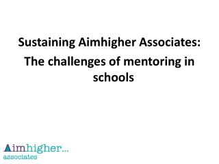 Sustaining Aimhigher Associates:  The challenges of mentoring in schools