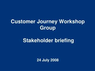 Customer Journey Workshop Group  Stakeholder briefing