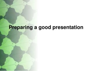 Preparing a good presentation