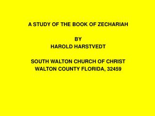 A STUDY OF THE BOOK OF ZECHARIAH BY HAROLD HARSTVEDT SOUTH WALTON CHURCH OF CHRIST