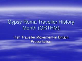 Gypsy Roma Traveller History  Month (GRTHM)