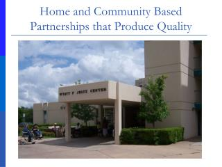 Home and Community Based Partnerships that Produce Quality