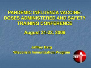 PANDEMIC INFLUENZA VACCINE: DOSES ADMINISTERED AND SAFETY TRAINING CONFERENCE August 21-22, 2008