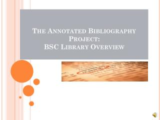 The Annotated Bibliography Project: BSC Library Overview