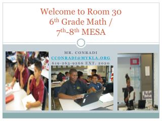 Welcome to Room 30  6 th  Grade Math / 7 th -8 th  MESA