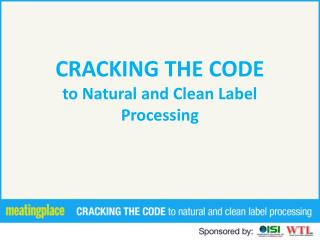 CRACKING THE CODE to Natural and Clean Label Processing
