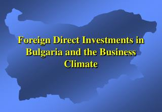 Foreign Direct Investments in Bulgaria and the Business Climate