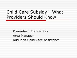 Child Care Subsidy:  What Providers Should Know