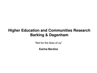 Higher Education and Communities Research  Barking & Dagenham