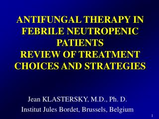 ANTIFUNGAL THERAPY IN FEBRILE NEUTROPENIC PATIENTS  REVIEW OF TREATMENT CHOICES  AND STRATEGIES
