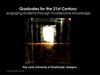 Graduates for the 21st Century:  engaging students through troublesome knowledge
