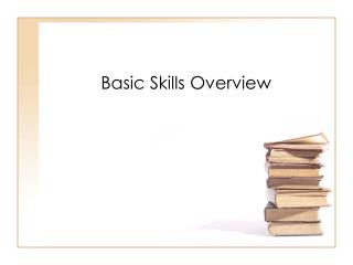 Basic Skills Overview