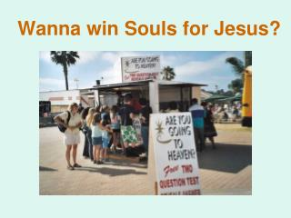 Wanna win Souls for Jesus?