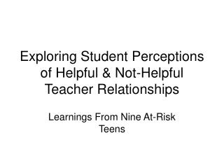 Exploring Student Perceptions of Helpful & Not-Helpful Teacher Relationships